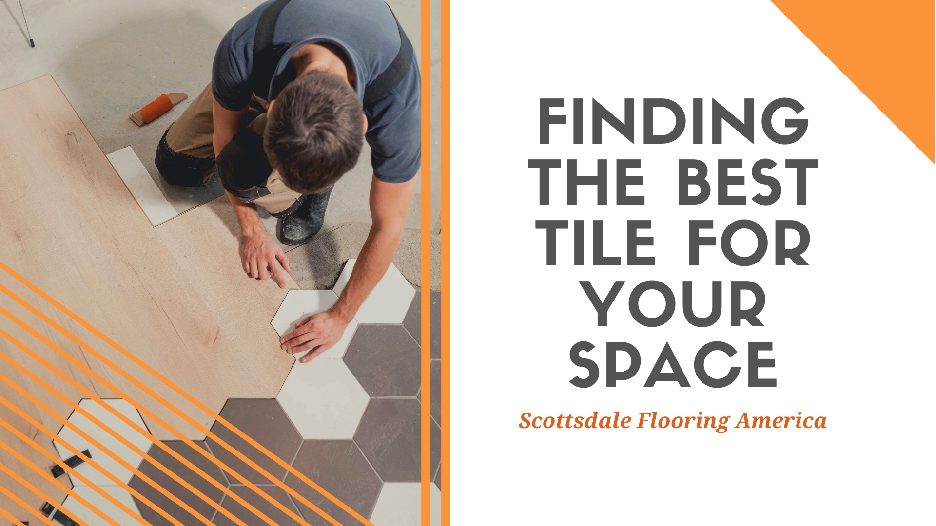 FINDING THE BEST TILE FOR YOUR SPACE