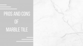 Pros and Cons of Marble Tile